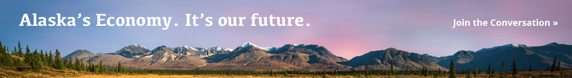 Alaska's Economy: It's our economy.  It's our future. - Join the Conversation